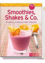 Smoothies, Shakes & Co. - Fruchtig, cremig und voller Vitamine [Gebundene Ausgabe]