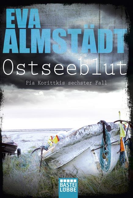 Ostseeblut: Pia Korittkis sechster Fall - Eva Almstädt