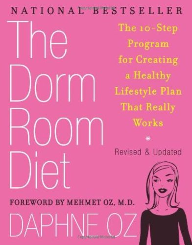 The Dorm Room Diet: The 10-Step Program for Creating a Healthy Lifestyle Plan That Really Works - Daphne Oz