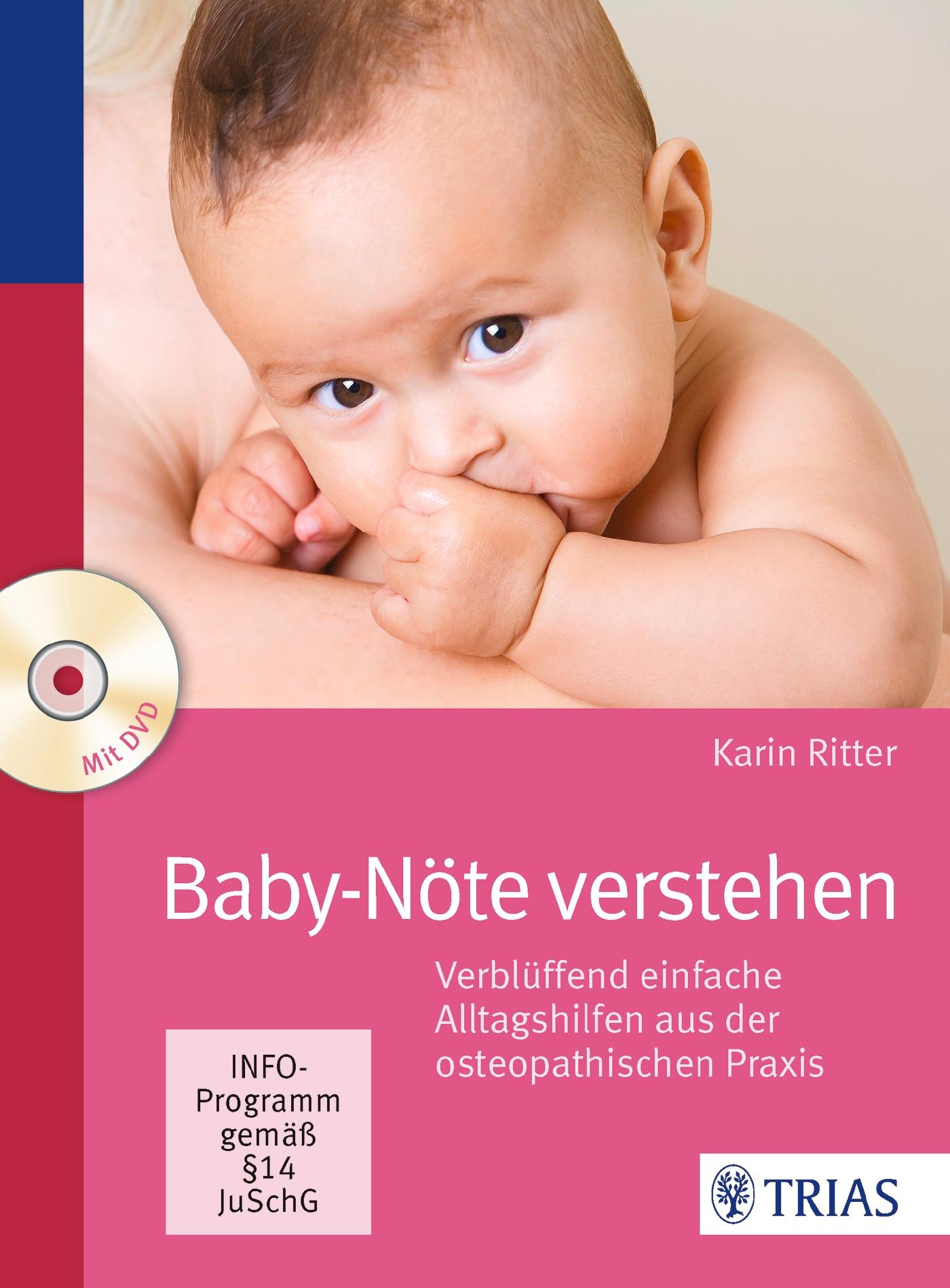 Baby-Nöte verstehen: Verblüffend einfache Alltagshilfen aus der osteopathischen Praxis - Ritter, Karin