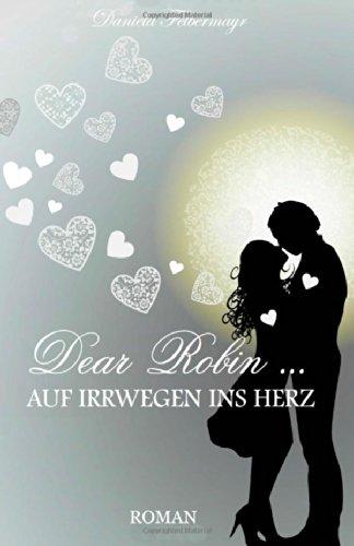 Dear Robin - Auf Irrwegen Ins Herz - Daniela Fe...