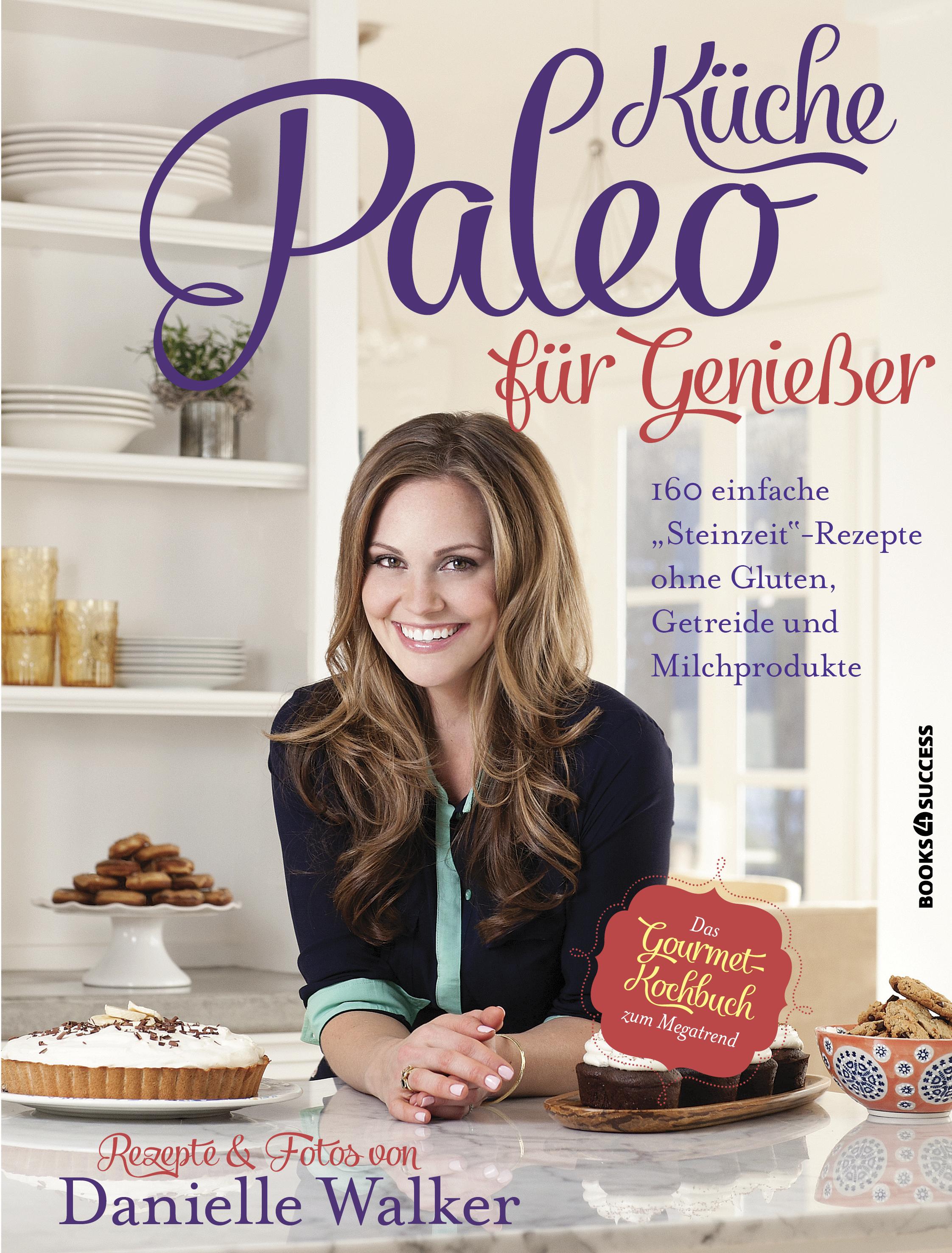 Paleo-Küche für Genießer: 160 einfache Rezepte ohne Gluten, Getreide und Milchprodukte - Danielle Walker