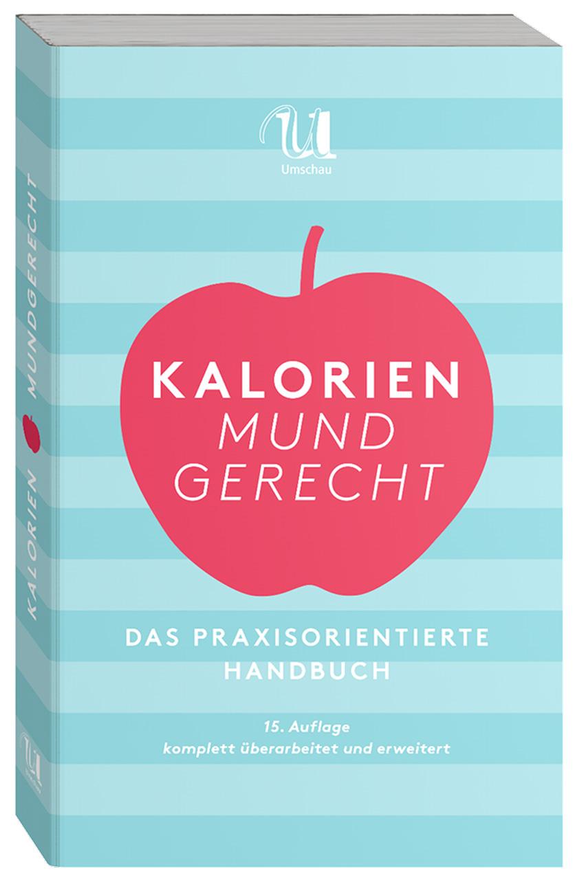 Kalorien mundgerecht: Das praxisorientierte Handbuch - Nestlé [15. Auflage 2014]