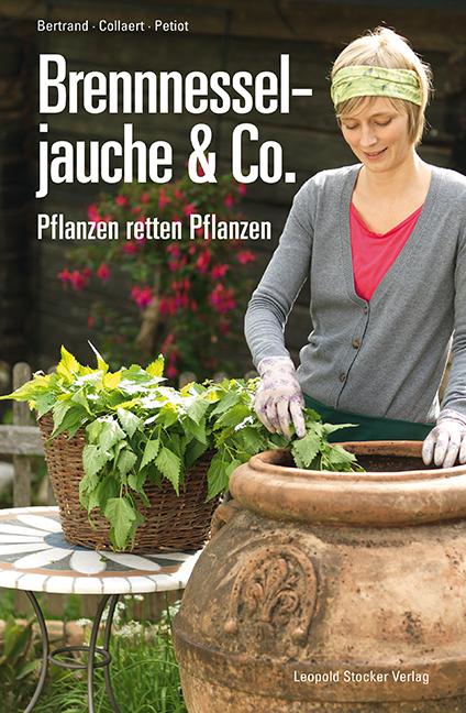 Brennnesseljauche & Co.: Pflanzen retten Pflanzen - Bernard Bertrand [Gebundene Ausgabe]