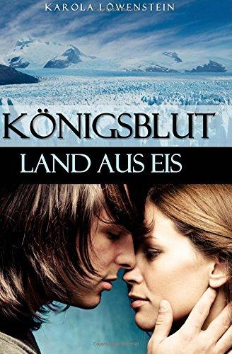 Königsblut: Band 2 - Land aus Eis - Karola Löwe...