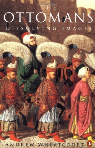 The Ottomans: Dissolving Images - Wheatcroft, A...