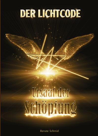 Der Lichtcode - Ursaat der Schöpfung: mit Ariele & Morgenstern - Schmid, Renate