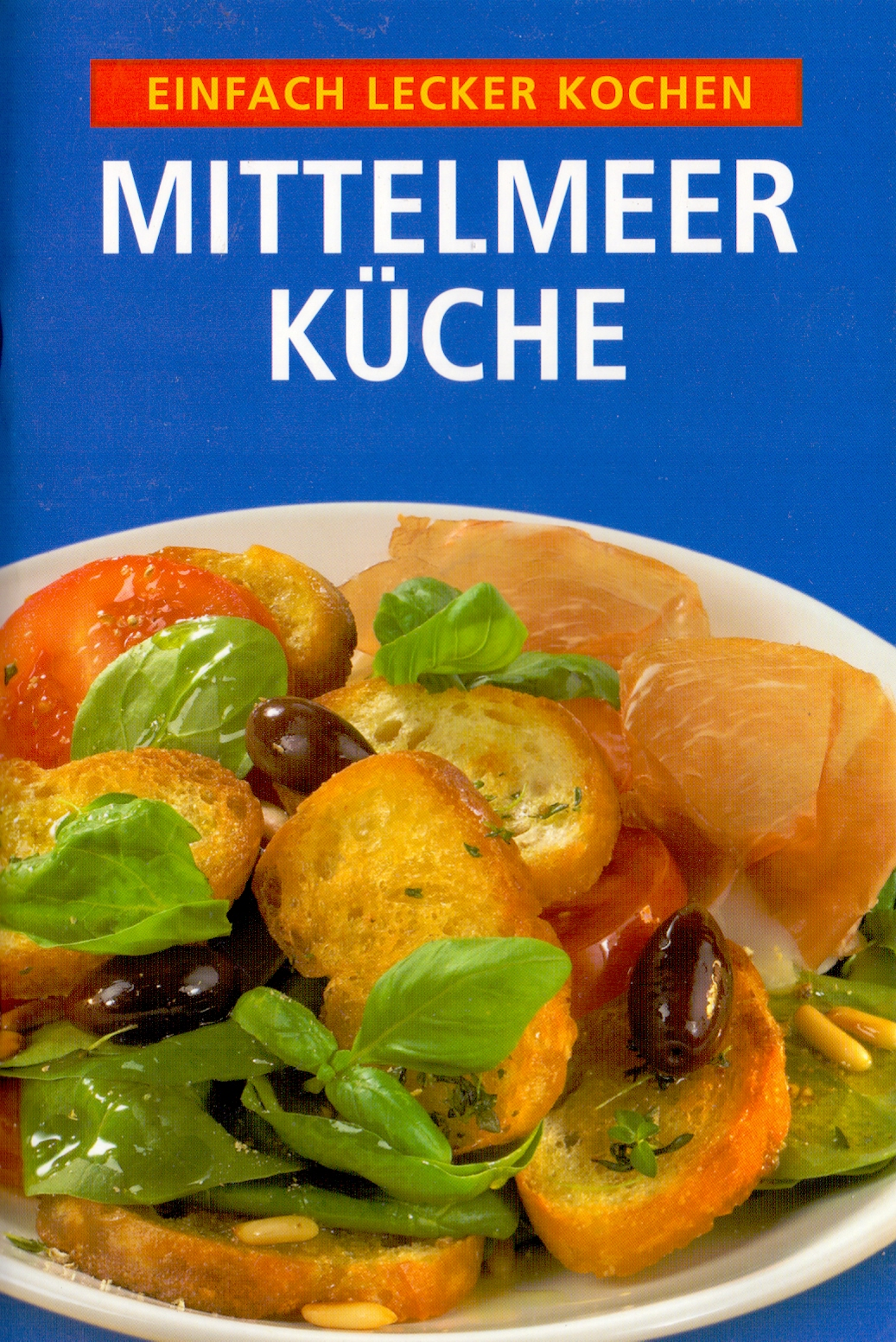 Einfach lecker Kochen: Mittelmeerküche [Broschi...