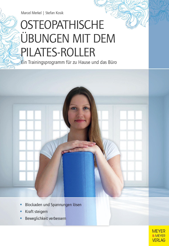 Osteopathische Übungen mit dem Pilates-Roller: Ein Trainingsprogramm für zu Hause und das Büro - Marcel Merkel