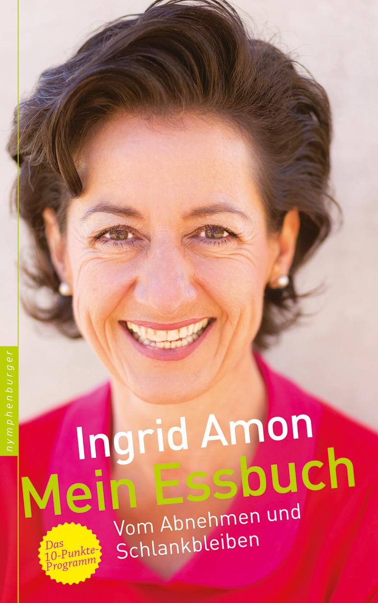 Mein Essbuch: Vom Abnehmen und Schlankbleiben - Ingrid Amon