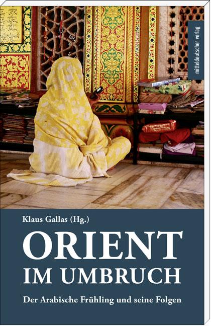Orient im Umbruch: Der Arabische Frühling und s...
