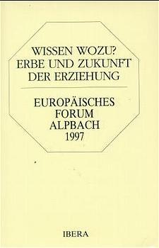 Wissen Wozu?: Erbe und Zukunft der Erziehung. A...