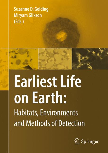 Earliest Life on Earth: Habitats, Environments and Methods of Detection - Suzanne D. Golding, MiryamGlikson [Hardcover]