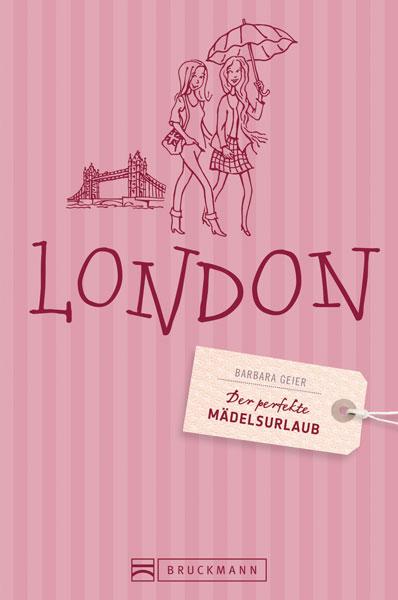 Der perfekte Mädelsurlaub London: Ein Reiseführ...