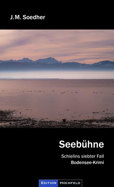 Seebühne: Bodenseekrimi - Schielins siebter Fall - Jakob Maria Soedher [Taschenbuch]