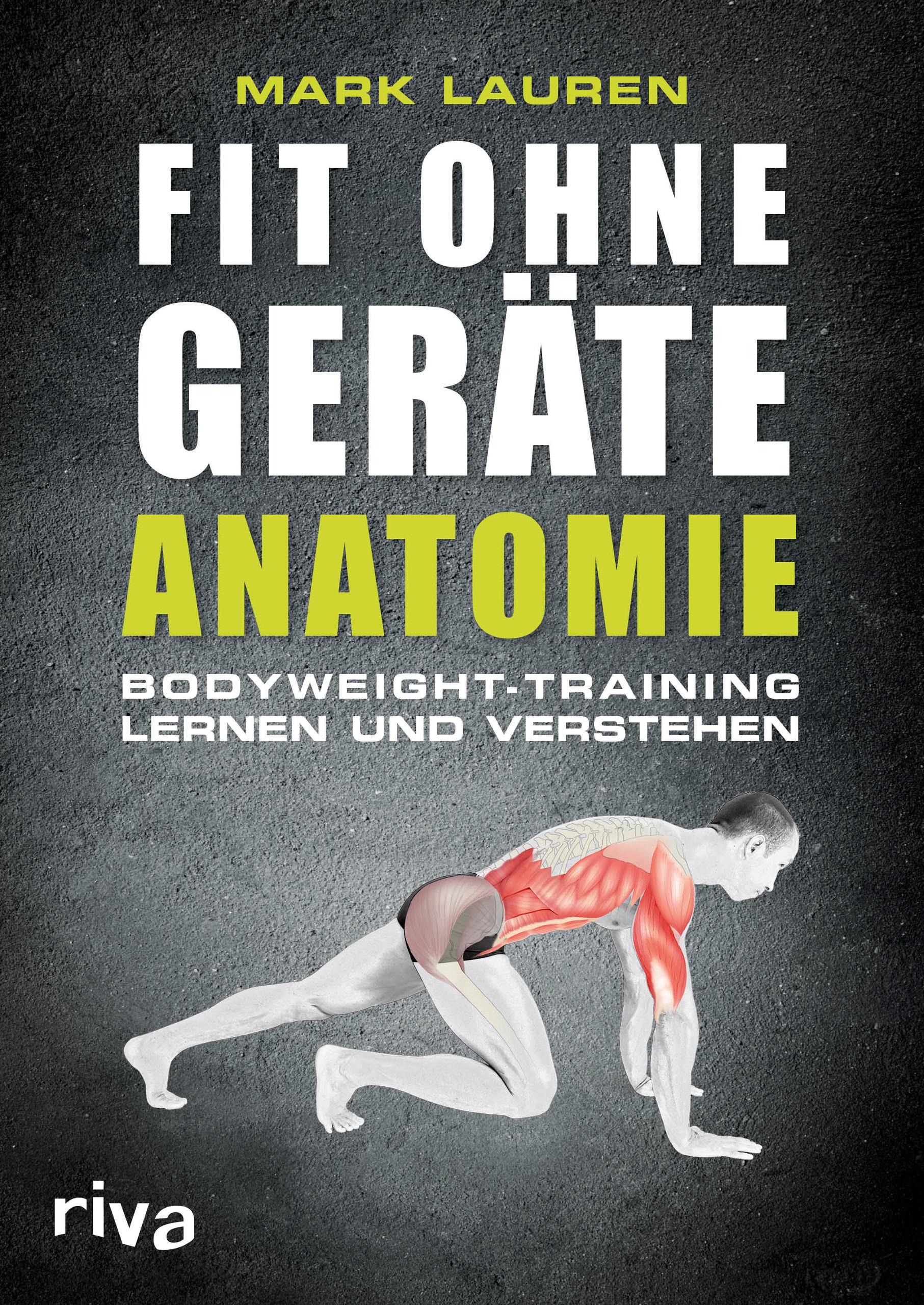 Fit ohne Geräte - Anatomie: Bodyweight-Training lernen und verstehen - Lauren, Mark