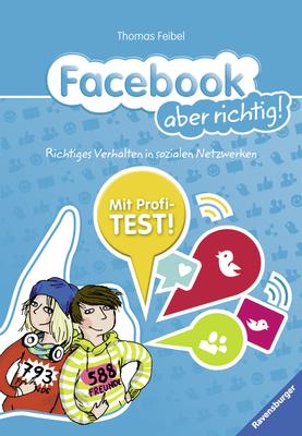 Facebook aber richtig!: Richtiges Verhalten in sozialen Netzwerken - Thomas Feibel
