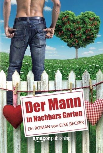 Der Mann in Nachbars Garten - Elke Becker [Taschenbuch]