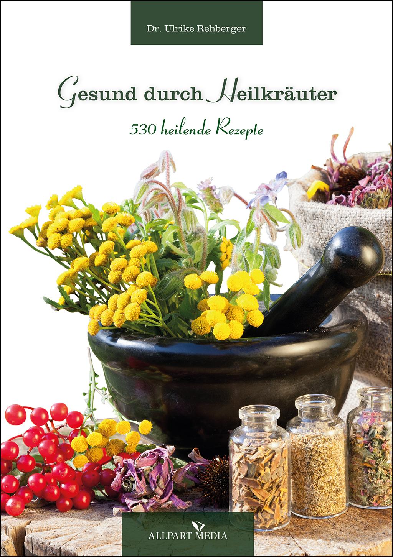 Gesund durch Heilkräuter - 530 Rezepte - Ulrike...