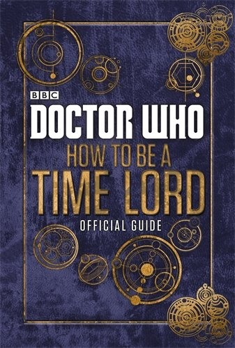 Doctor Who: How to be a Time Lord - The Official Guide - Various