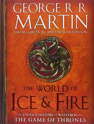 The World of Ice & Fire: The Untold History of Westeros and the Game of Thrones (A Song of Ice and Fire) - Martin, Georg