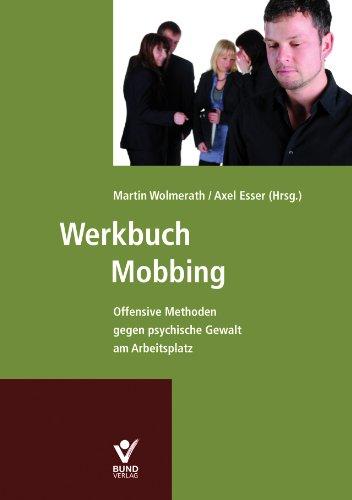 Werkbuch Mobbing: Offensive Methoden gegen psyc...