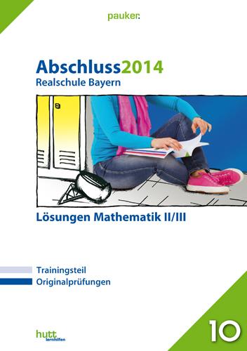 pauker. / Abschluss 2014 - Realschule Bayern Mathematik II/III - Lösungen