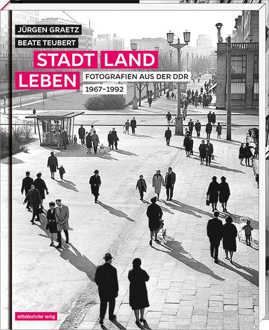 Stadt, Land, Leben: Fotografien aus der DDR 196...