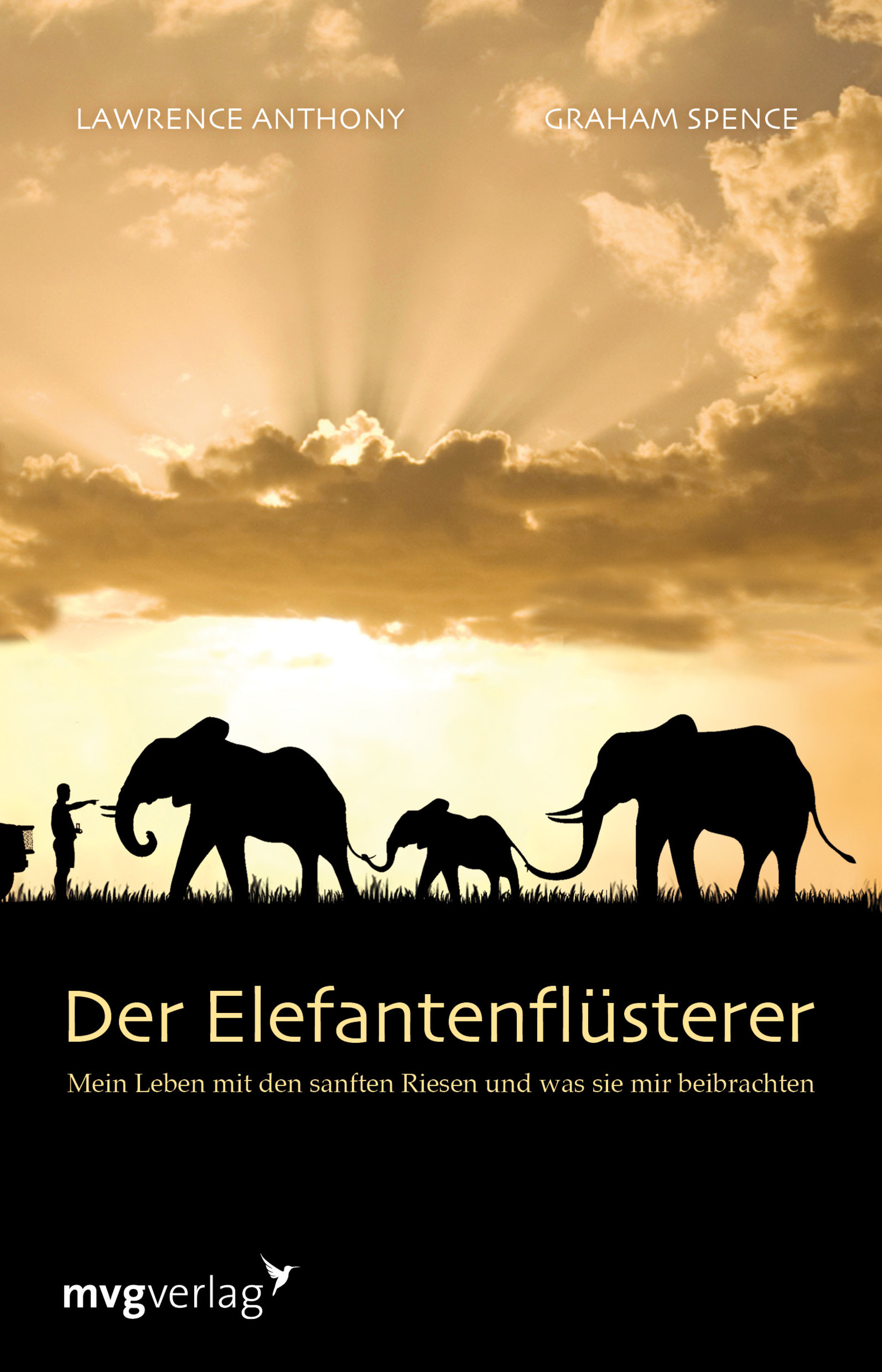 Der Elefantenflüsterer: Mein Leben mit den sanften Riesen und was sie mir beibrachten - Lawrence Anthony, Graham Spence
