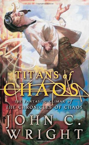 Titans of Chaos (The Chronicles of Chaos) - Wright, John C.