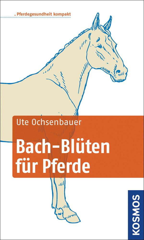 Bach-Blüten für Pferde kompakt - Ochsenbauer, Ute