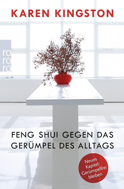 Feng Shui gegen das Gerümpel des Alltags: Richtig ausmisten. Gerümpelfrei bleiben - Karen Kingston