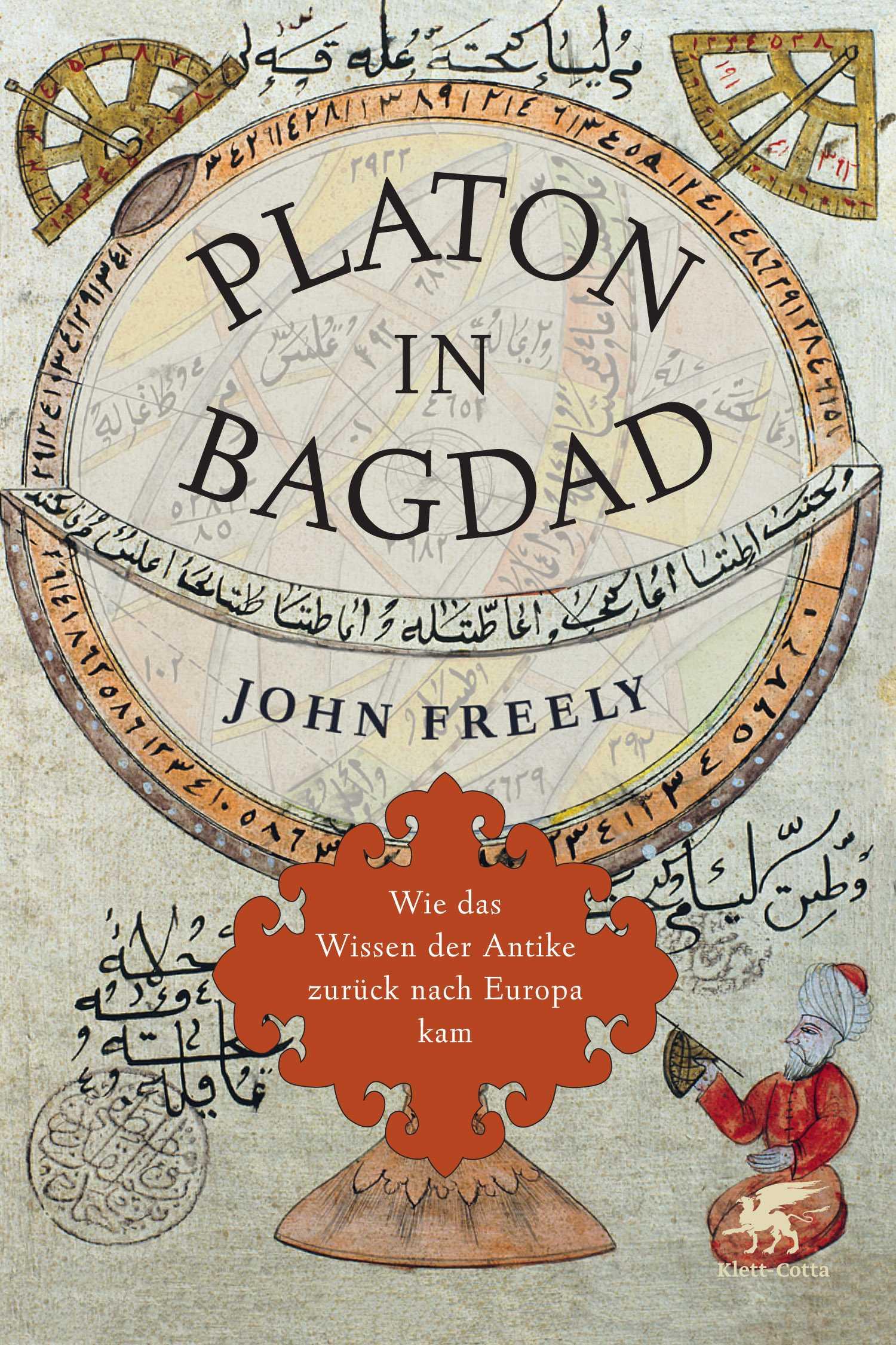 Platon in Bagdad: Wie das Wissen der Antike zurück nach Europa kam - Freely, John