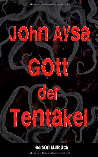Gott der Tentakel - John Aysa [Taschenbuch]