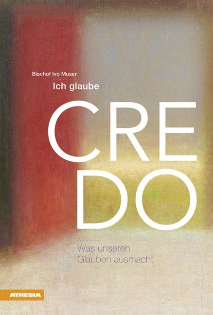 Credo - ich glaube: Was unseren Glauben ausmacht - Ivo Muser
