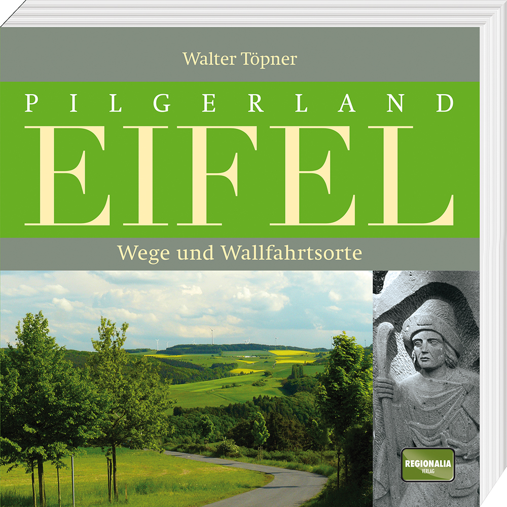 Pilgerland Eifel: Wege und Wallfahrtsorte - Töp...