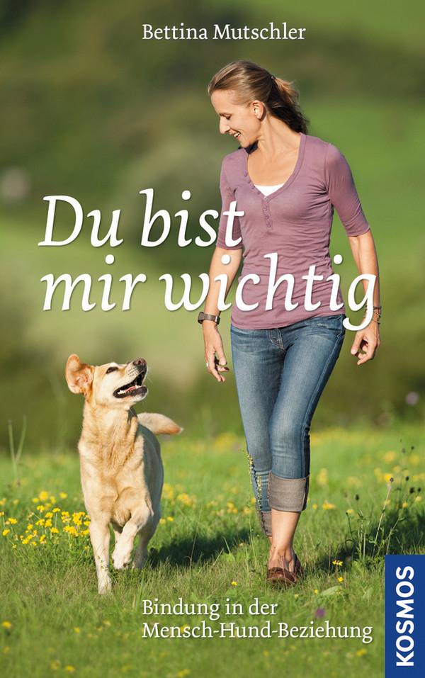 Du bist mir wichtig: Bindung in der Mensch-Hund-Beziehung - Bettina Mutschler [Gebundene Ausgabe]