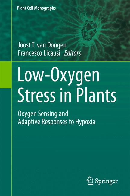Plant Cell Monographs: Low-Oxygen Stress in Plants: Oxygen Sensing and Adaptive Responses to Hypoxia - Joost T van Donge