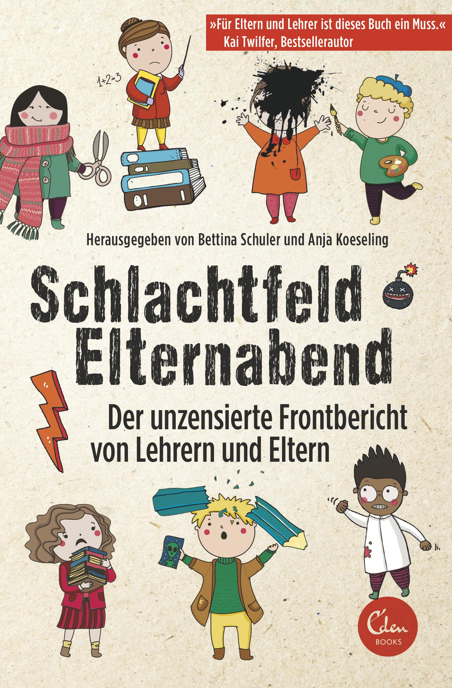 Schlachtfeld Elternabend: Der unzensierte Frontbericht von Lehrern und Eltern - Bettina Schuler, Anja Koeseling [Broschi