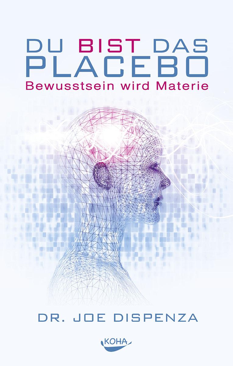 Du bist das Placebo: Bewusstsein wird Materie - Dr. Joe Dispenza [Gebundene Ausgabe]