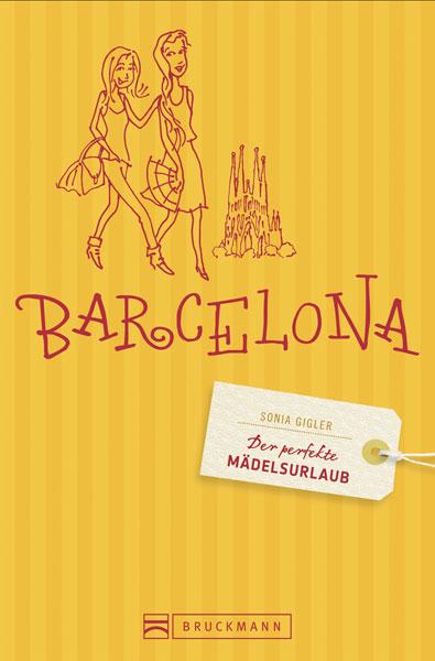 Der perfekte Mädelsurlaub Barcelona: Reiseführe...