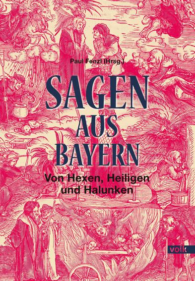 Sagen aus Bayern: Von Hexen, Heiligen und Halunken - Paul Fenzl (Hrsg.) [Gebundene Ausgabe]
