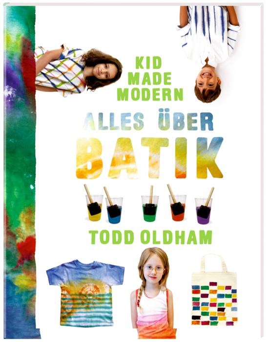 Kid Made Modern: Alles über Batik - Oldham, Todd