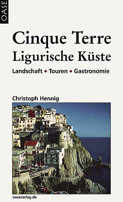 Cinque Terre - Ligurische Küste: Die Riviera von Genua bis La Spezia - Christoph Hennig [Taschenbuch, 16. Auflage 2004]