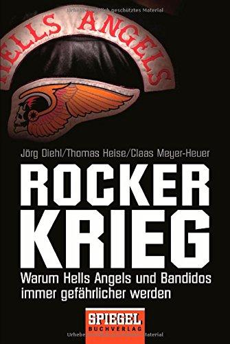 Rockerkrieg: Warum Hells Angels und Bandidos immer gefährlicher werden - Jörg Diehl [Taschenbuch]