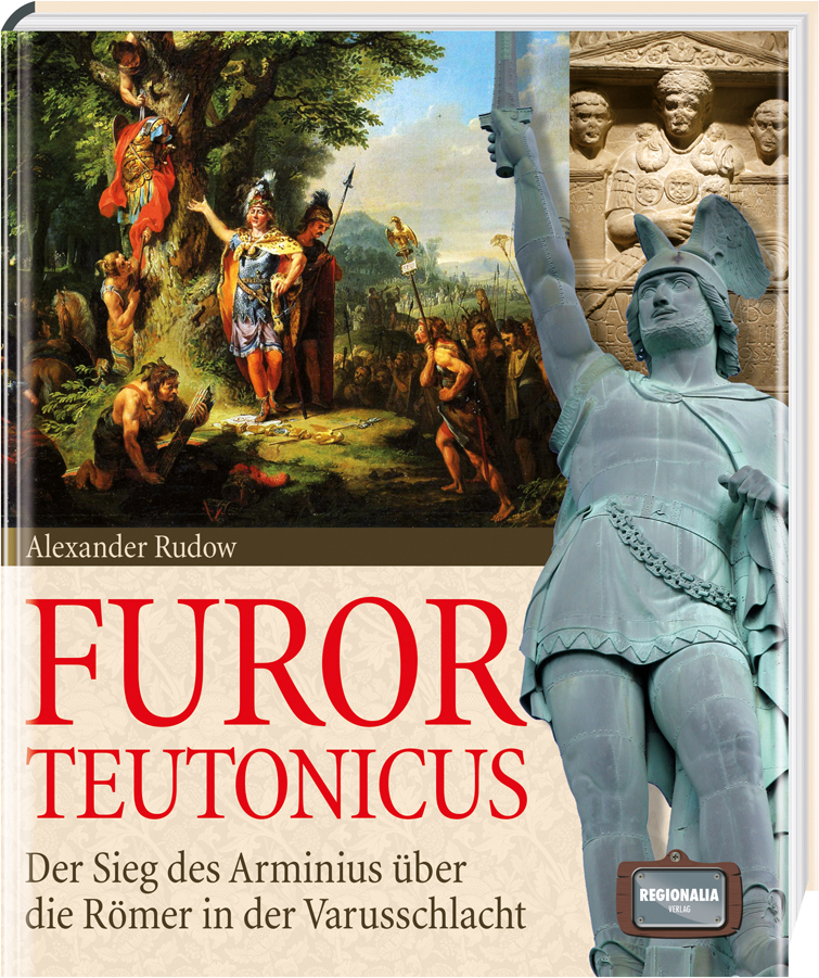 Furor Teutonicus: Der Sieg des Arminius über di...
