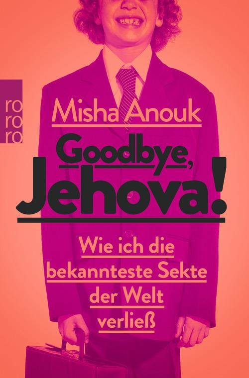 Goodbye, Jehova!: Wie ich die bekannteste Sekte der Welt verließ - Misha Anouk [Taschenbuch]