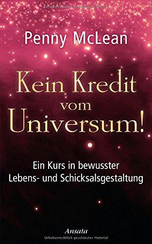 Kein Kredit vom Universum!: Ein Kurs in bewusst...