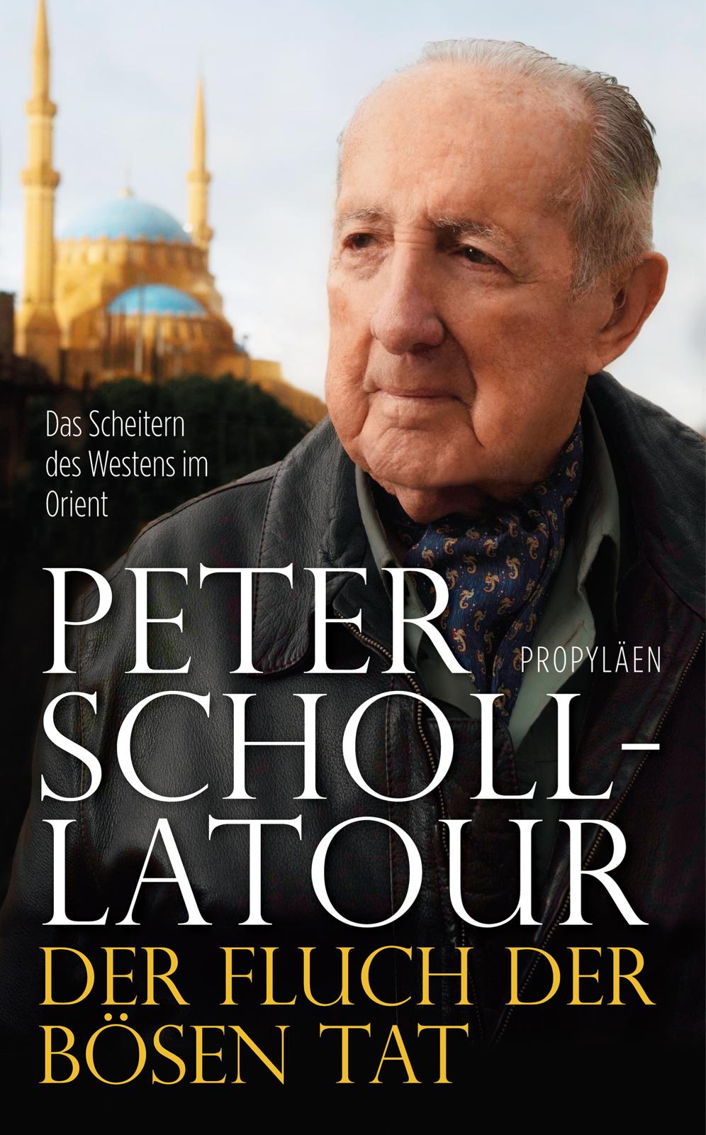 Der Fluch der bösen Tat: Das Scheitern des Westens im Orient - Peter Scholl-Latour [Gebundene Ausgabe]