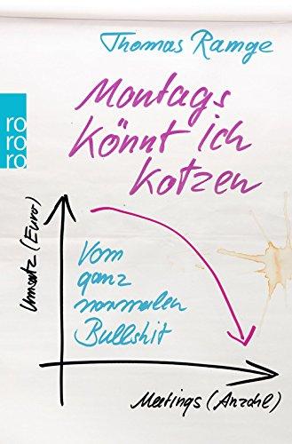 Montags könnt ich kotzen: Vom ganz normalen Bullshit - Thomas Ramge [Taschenbuch]